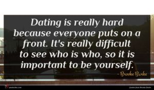 Brooke Burke quote : Dating is really hard ...