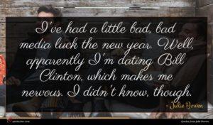 Julie Bowen quote : I've had a little ...