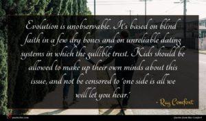 Ray Comfort quote : Evolution is unobservable It's ...
