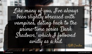 Bill Condon quote : Like many of you ...
