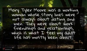 Tina Fey quote : Mary Tyler Moore was ...