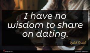Rachel Dratch quote : I have no wisdom ...