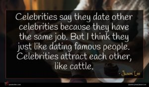 Jason Lee quote : Celebrities say they date ...