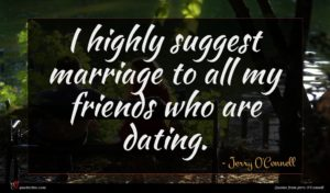 Jerry O'Connell quote : I highly suggest marriage ...