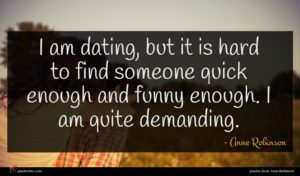 Anne Robinson quote : I am dating but ...