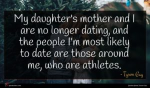 Tyson Gay quote : My daughter's mother and ...