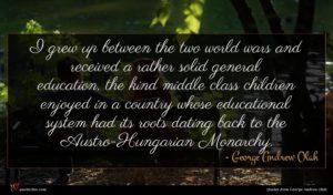 George Andrew Olah quote : I grew up between ...