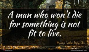 Martin Luther King, Jr. quote : A man who won't ...