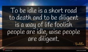 Buddha quote : To be idle is ...