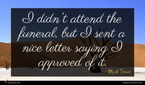 Mark Twain quote : I didn't attend the ...