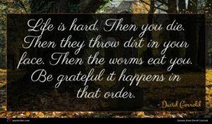 David Gerrold quote : Life is hard Then ...