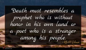 Khalil Gibran quote : Death most resembles a ...