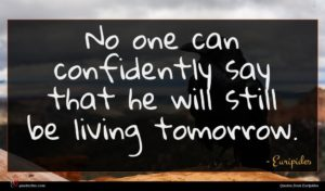 Euripides quote : No one can confidently ...