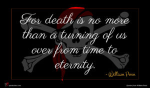 William Penn quote : For death is no ...