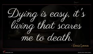 Annie Lennox quote : Dying is easy it's ...