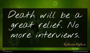 Katharine Hepburn quote : Death will be a ...