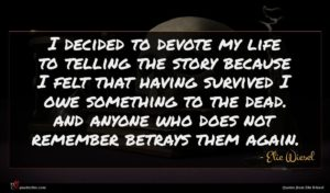 Elie Wiesel quote : I decided to devote ...