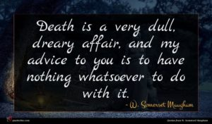 W. Somerset Maugham quote : Death is a very ...