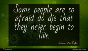 Henry Van Dyke quote : Some people are so ...
