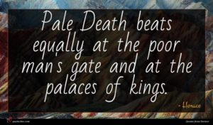 Horace quote : Pale Death beats equally ...