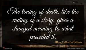 Mary Catherine Bateson quote : The timing of death ...