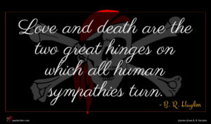 B. R. Hayden quote : Love and death are ...