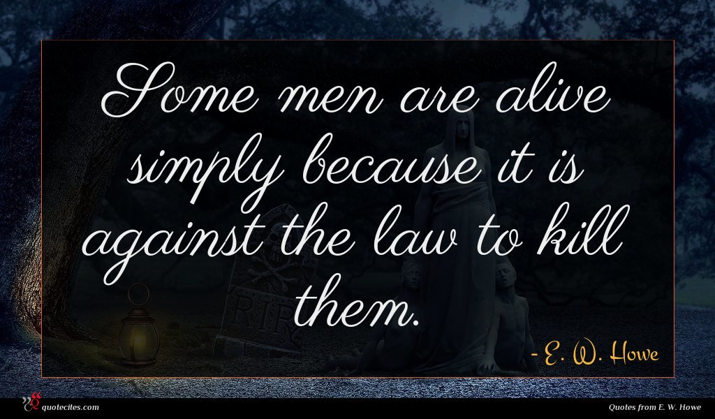 Some men are alive simply because it is against the law to kill them.