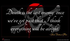 Alice Thomas Ellis quote : Death is the last ...