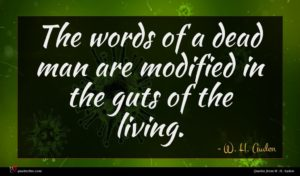 W. H. Auden quote : The words of a ...