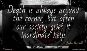 Carter Burwell quote : Death is always around ...