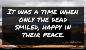 Anna Akhmatova quote : It was a time ...