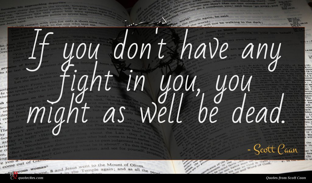 If you don't have any fight in you, you might as well be dead.