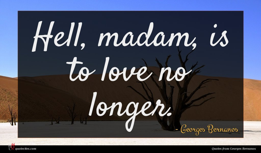 Hell, madam, is to love no longer.