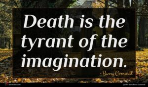 Barry Cornwall quote : Death is the tyrant ...