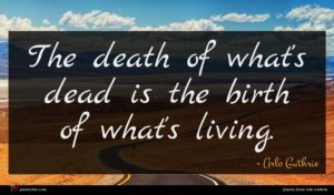Arlo Guthrie quote : The death of what's ...