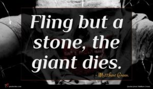 Matthew Green quote : Fling but a stone ...