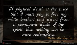 Martin Luther King, Jr. quote : If physical death is ...