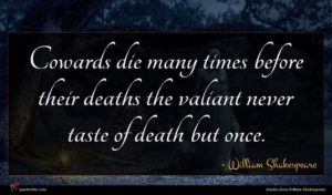 William Shakespeare quote : Cowards die many times ...