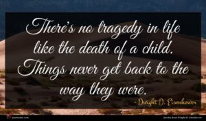 Dwight D. Eisenhower quote : There's no tragedy in ...