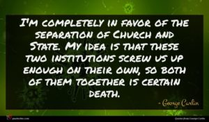 George Carlin quote : I'm completely in favor ...