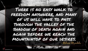 Nelson Mandela quote : There is no easy ...