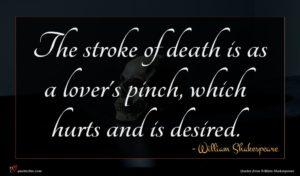 William Shakespeare quote : The stroke of death ...