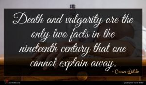 Oscar Wilde quote : Death and vulgarity are ...