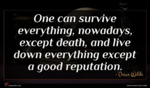 Oscar Wilde quote : One can survive everything ...