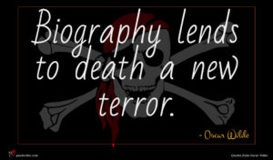 Oscar Wilde quote : Biography lends to death ...