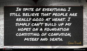 Anne Frank quote : In spite of everything ...