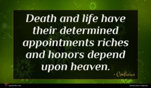 Confucius quote : Death and life have ...