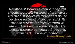 Madalyn Murray O'Hair quote : An Atheist believes that ...