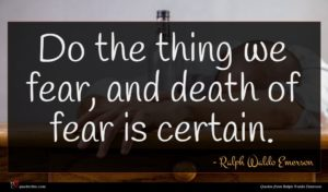 Ralph Waldo Emerson quote : Do the thing we ...