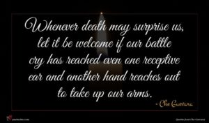 Che Guevara quote : Whenever death may surprise ...